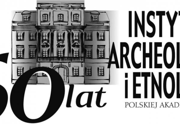 60 lat Instytu Archeologii i Etnologii PAN